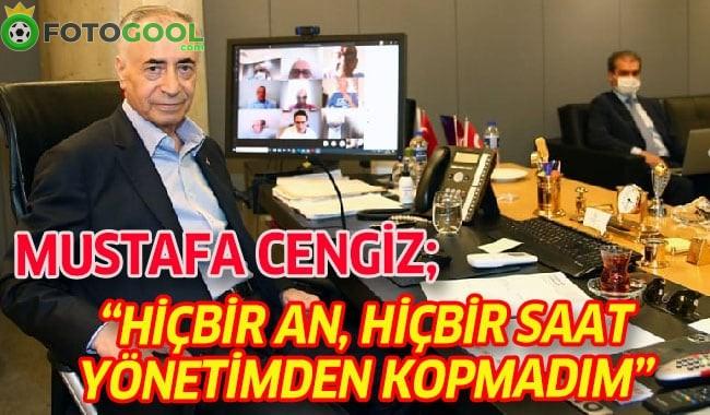 """Mustafa Cengiz: """"Hiçbir an, hiçbir saat yönetimden kopmadım"""""""