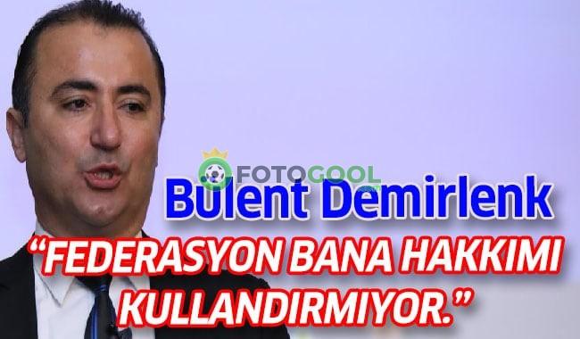"""""""FEDERASYON BANA HAKKIMI KULLANDIRMIYOR."""""""