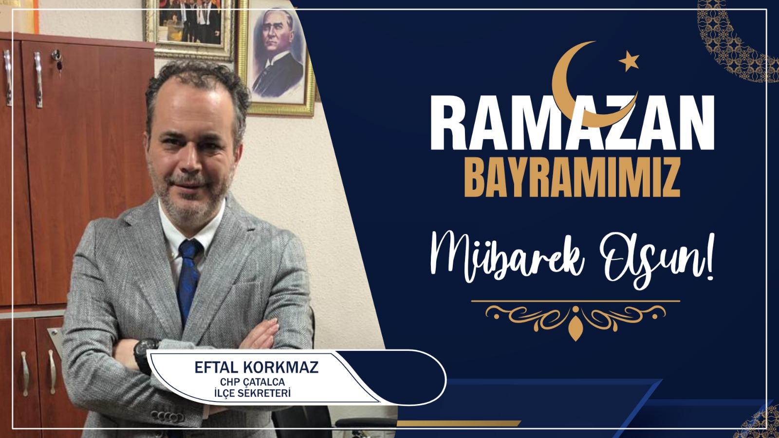 Eftal Korkmaz'dan Ramazan Bayramı Kutlama Mesajı