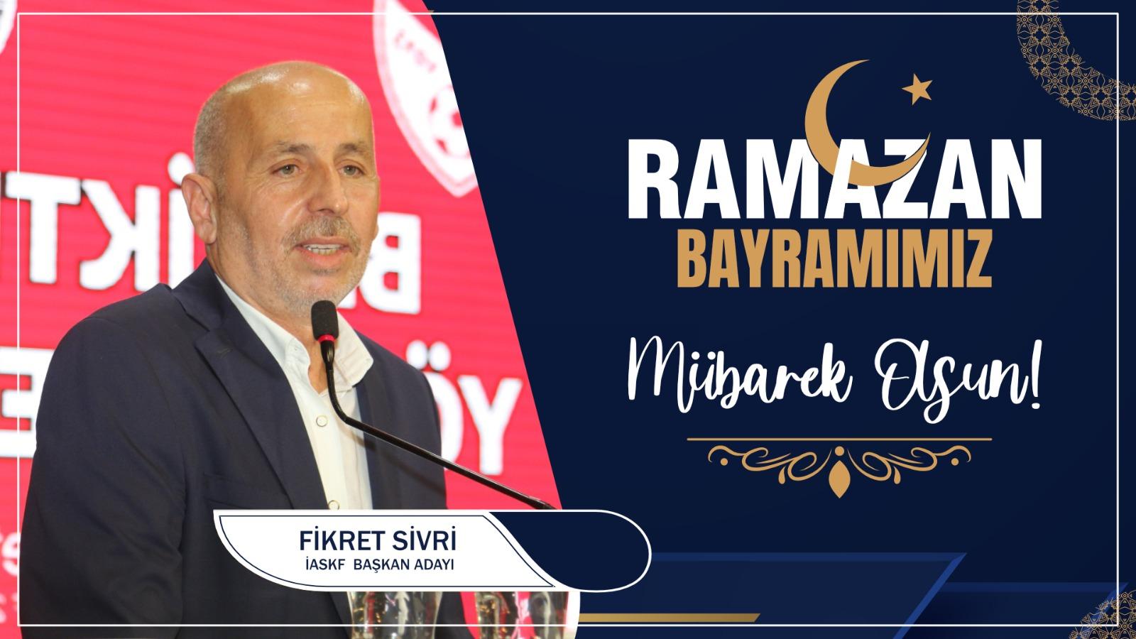 Fikret Sivri'den Ramazan Bayramı Kutlama Mesajı