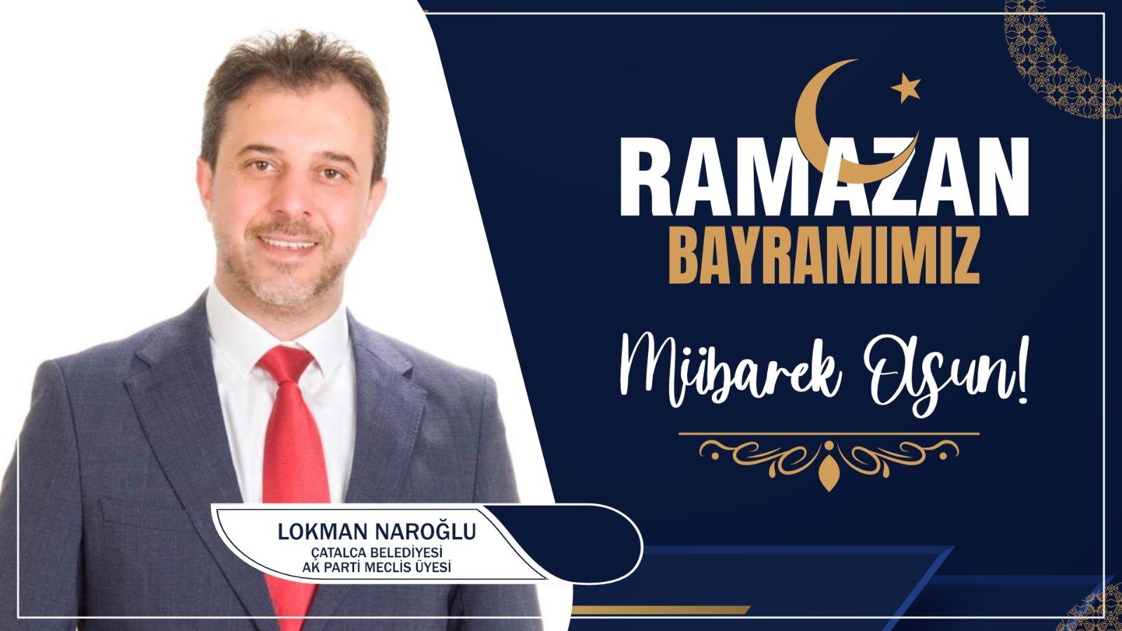 Lokman Naroğlu'ndan Ramazan Bayramı Kutlama Mesajı