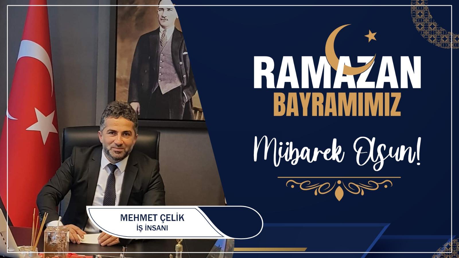 Mehmet Çelik'ten Ramazan Bayramı Kutlama Mesajı