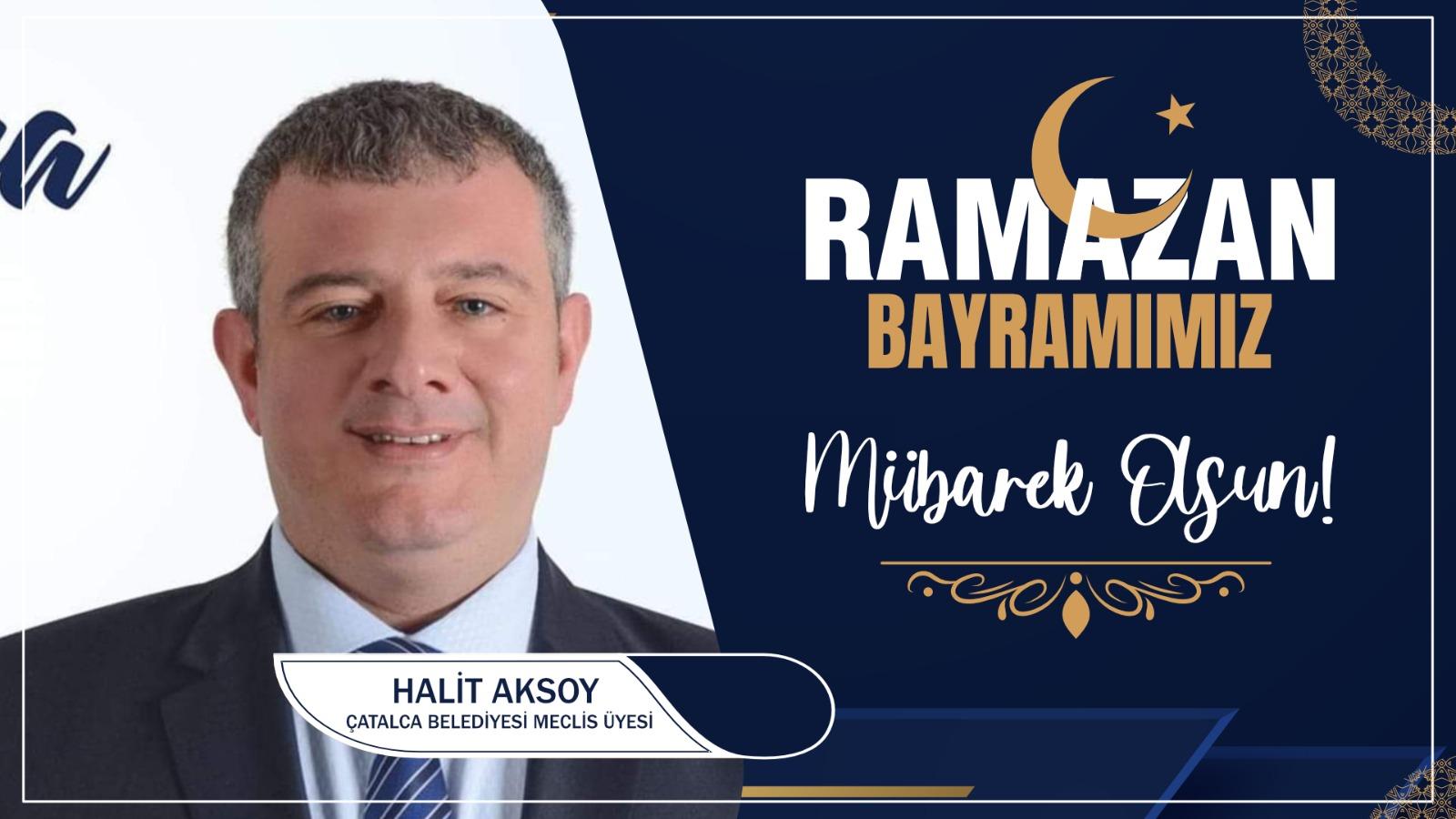 Halit Aksoy'dan Ramazan Bayramı Kutlama Mesajı