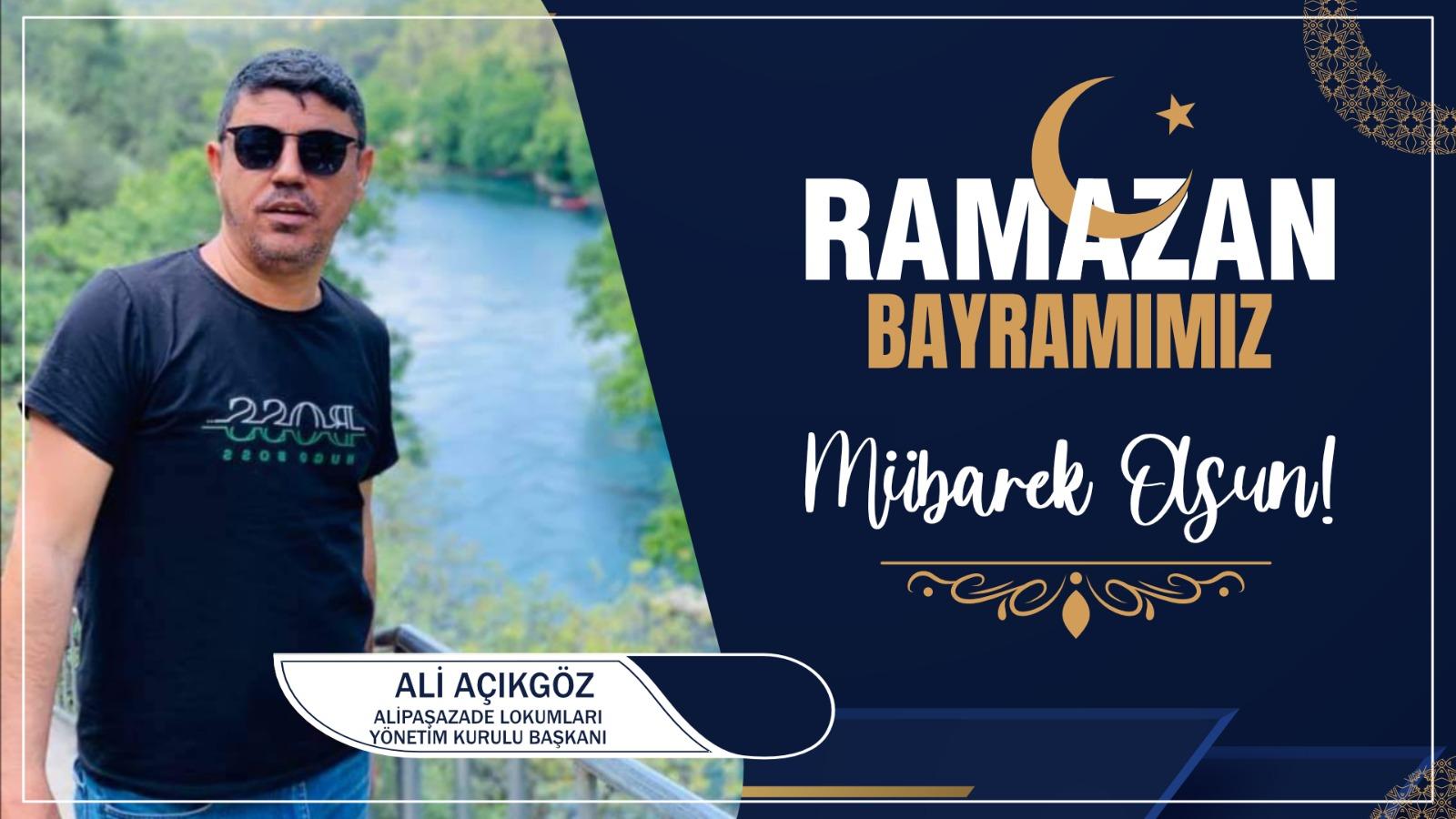 Ali Açıkgöz'den Ramazan Bayramı Kutlama Mesajı