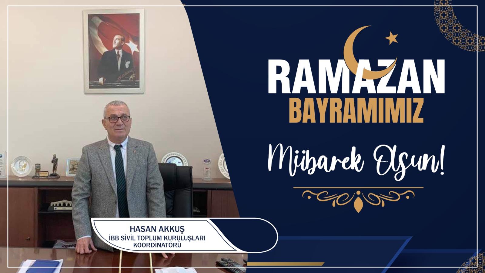Hasan Akkuş'tan Ramazan Bayramı Kutlama Mesajı