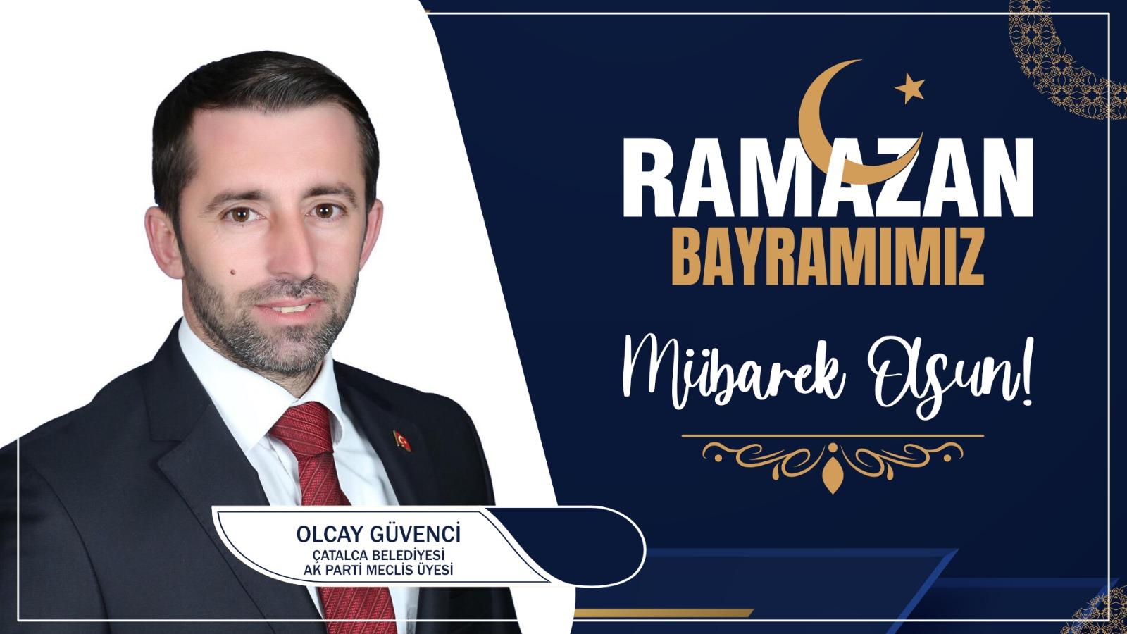 Olcay Güvenci'den Ramazan Bayramı Kutlama Mesajı