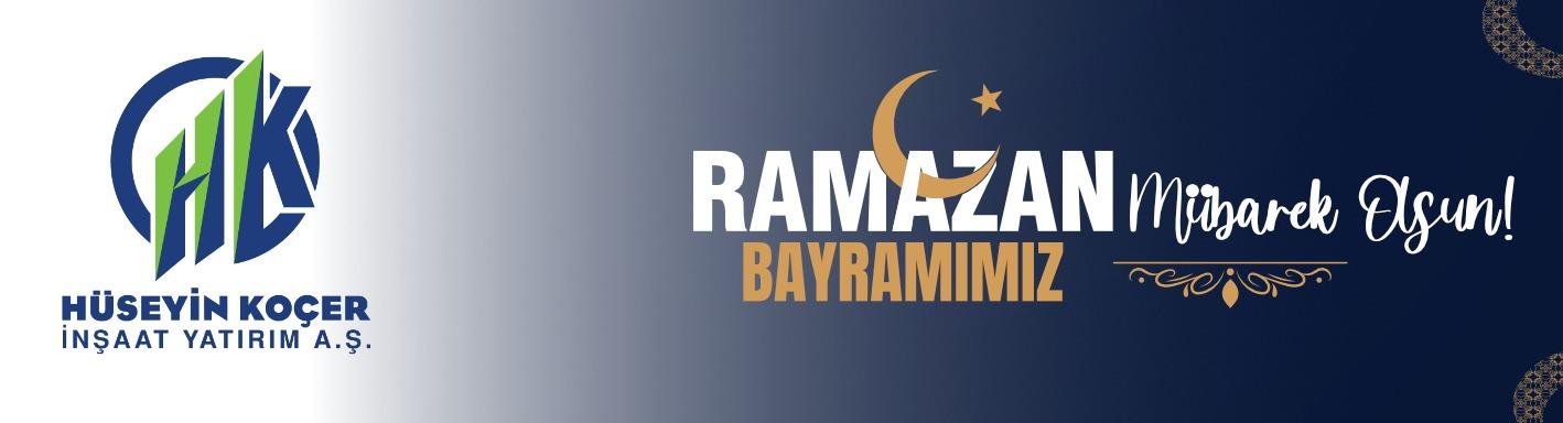 Hüseyin Koçer İnşaat Yatırım AŞ'den Ramazan Bayramı Kutlama Mesajı