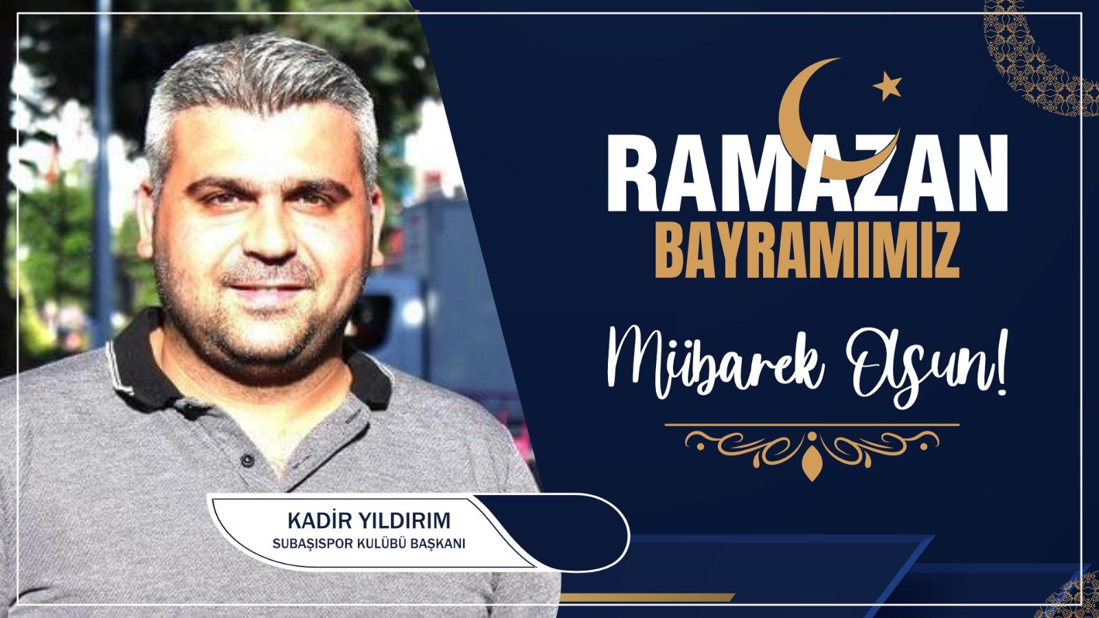Kadir Yıldırım'dan Ramazan Bayramı Kutlama Mesajı