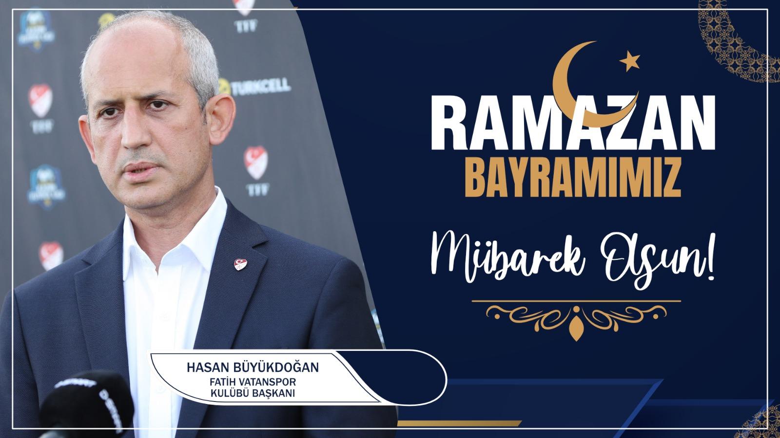 Hasan Büyükdoğan'dan Ramazan Bayramı Kutlama Mesajı